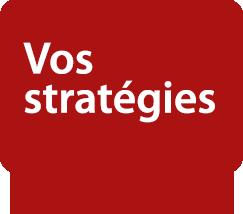 Vos stratégies